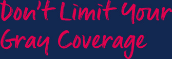 Don't limit your gray coverage