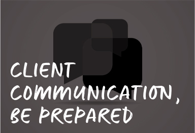 client communication be prepared