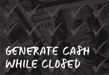 generate cash while closed